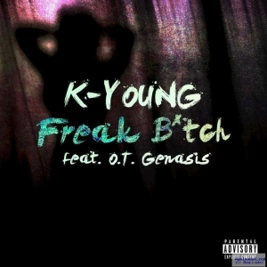 K – Young - Freak Damn Ft . O .T . Genasis